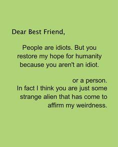 Dear Best Friend. Daily Odd Compliment. Alien Weirdness. Weird Best Friends. Crazy Best Friends.