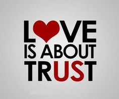 Love Is About Trust love love quotes quotes quote trust relationship relationship quotes and sayings quotes about relationships relationship sayings relationship quote pictures