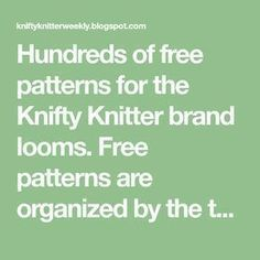 Hundreds of free patterns for the Knifty Knitter brand looms. Free patterns are . Hundreds of free patterns for the Knifty Knitter brand looms. Free patterns are organized by the type of loom, season, o. Round Loom Knitting, Loom Knitting Stitches, Knifty Knitter, Finger Knitting, Easy Knitting Patterns, Loom Patterns, Cross Stitches, Knitting Needles, Free Knitting