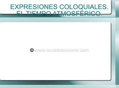 Expresiones coloquiales sobre el tiempo atmosférico by Maje | A vueltas con E/LE Abilleira Pomar via slideshare