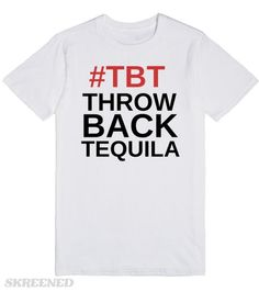 TBT THROW BACK TEQUILA #Skreened