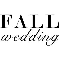 Fall Wedding text ❤ liked on Polyvore featuring text, quotes, phrase and saying