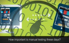 How Important Is Manual Testing These Days?