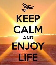 Keep calm and enjoy life