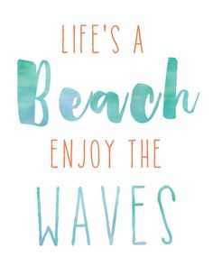 Life's a beach, enjoy the waves. This quote is professionally printed on 68 lb ultra-white acid-free specialty paper with archival ink. Click here to purchase the gold frame.