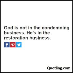 God is not in the condemning business. He's in the restoration business - Joel Osteen Quote by Quotling | The Quotes That You Love