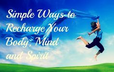 Recharge your body, mind and spirit the right way