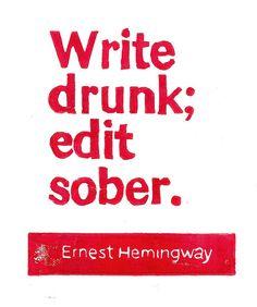 Write Drunk Edit Sober Ernest Hemingway