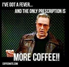 I've got a fever... And the only prescription is MORE COFFEE #cowbell