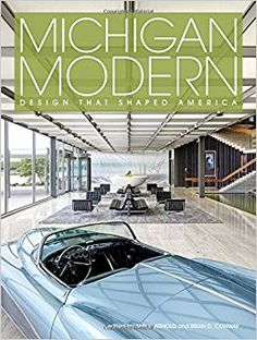 Michigan Modern: Design that Shaped America by Amy Arnold, Brian Conway. Michigan Modern Design That Shaped America. Coffee Table Books, Modern Coffee Tables, Mid-century Modern, Modern Design, Modern Books, Eastern Michigan University, Little White House, Great Lakes, New Books