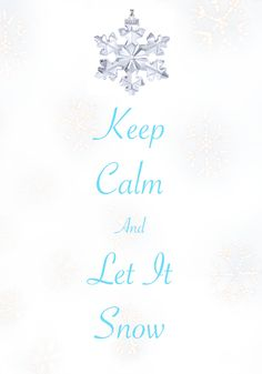 keep calm and let it snow / Created with Keep Calm and Carry On for iOS #keepcalm #letitsnow