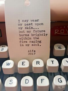 I may wear my past upon my skin... but my future burns brightly within the fire raging in my soul.  Alfa #alfawrites #typed #quote #alfa #alfapoetry #alfawriter #alfaworldwide #alfa.poet