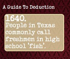 "False. While we do refer to high school freshmen as ""fish"", it started at Texas AM with a freshman orientation weekend called ""FISH CAMP."" Thanks and gig ' em!"