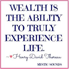 Life wealth quote via Mystic Sounds on Facebook at www.Facebook.com/MysticSounds