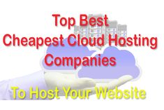 Want to Host your website or wordpress blog and find a best hosting provider company there are top best Cheapest Cloud Hosting Companies which provide Better control over data Stability and security Reliability & scalability