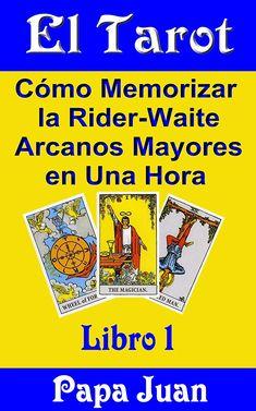 El Tarot (Cómo Memorizar la Rider-Waite Arcanos Mayores en Una Hora nº 1) eBook: Papa Juan, Papa Jim: Amazon.es: Tienda Kindle