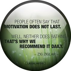 LASSALMEDIA – SURVIVAL TRAINING FOR CREATORS // PEOPLE OF THEN SAY THAT MOTIVATION DOES NOT LAST. WELL, NEITHER DOES BATHING. THAT'S WHY WE RECOMMEND IT DAILY. #ZigZiglar #quote #motivation #hustle #freelancer #entrepreneur #artist #freedom #inspiration #create #success