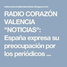 """RADIO CORAZÓN VALENCIA  """"NOTICIAS"""": España expresa su preocupación por los periódicos ..."""
