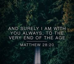 Teaching them to observe all things whatsoever I have commanded you: and lo I am with you alway even unto the end of the world. Amen. [Matthew 28:20]