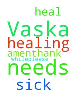 Dear God Vaska needs healing ,she has been sick for - Dear God Vaska needs healing ,she has been sick for a while.Please God heal her in Jesus name Amen.Thank You God. Posted at: https://prayerrequest.com/t/EwJ #pray #prayer #request #prayerrequest