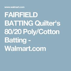 FAIRFIELD BATTING  Quilter's 80/20 Poly/Cotton Batting - Walmart.com Quilt Batting, Walmart, Quilts, Cotton, Quilt Sets, Log Cabin Quilts, Quilting, Quilt, Afghans