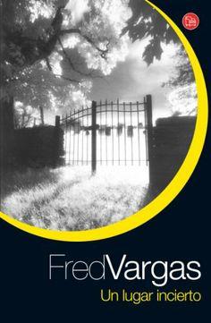 Un lugar incierto /Fred Vargas,  Ediciones Siruela, 2010