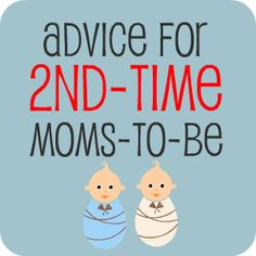 Good advice for 2nd (or more) time Moms to Be.