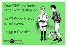 Your Girlfriend looks better with clothes on. My Girlfriend is sexy as hell naked. I suggest CrossFit...