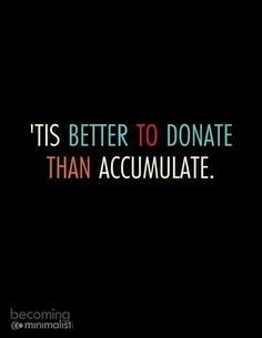 Instead of accumulating clutter and items you do not need. Donate those items to…