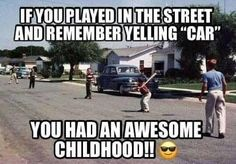 if you played in the street and remember yelling car you had an awsome childhood My Childhood Memories, Sweet Memories, 90s Childhood, Before I Forget, I Remember When, Good Ole, 90s Kids, My Memory, The Good Old Days