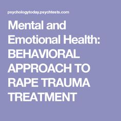 Mental and Emotional Health: BEHAVIORAL APPROACH TO RAPE TRAUMA TREATMENT