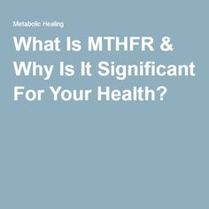 What Is MTHFR & Why Is It Significant For Your Health?