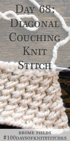 Day 68 : Diagonal Couching Knit Stitch : Best Picture For Knitting Techniques website For Your Taste You are looking for something, and Diy Crochet And Knitting, Knitting Stiches, Lace Knitting, Crochet Stitches, Couching Stitch, Stitch Patterns, Knitting Patterns, Seed Stitch, Moss Stitch