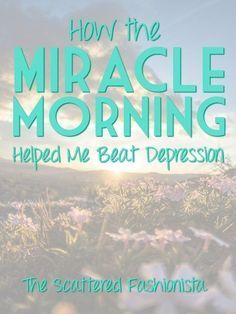 """How the Miracle Morning Helped Me Beat Depression   Do you struggle with depression? How about insomnia? Have you tried to be more disciplined about exercising or reading good books and failed? Click to read how practicing """"The Miracle Morning"""" has helped me beat depression and become consistent in reading, bible study, exercise, meditation, and more. Pin this post so you have access to all the tools listed in the article."""