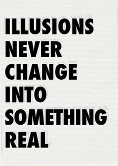 ...Yet many of us don't give up on the illusion
