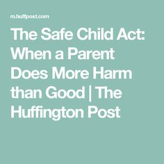 The Safe Child Act: When a Parent Does More Harm than Good | The Huffington Post