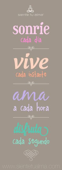 """Sonríe cada día"" ""Vive cada instante""  ""Ama cada hora"" ""Disfruta cada segundo"" www.sientetualma.com   Siente Tu Alma   #Sonrie #FelizDía #Día #Vida #Vivir #Instante #Momento #Ama #Amor #Hora #Ahora #Disfruta #SienteTuAlma #SabiduríaparaelAlma #Frases #Sabiduría"