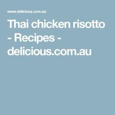 Thai chicken risotto - Recipes - delicious.com.au