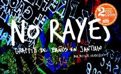 No Rayes. Graffiti de Banos en Santiago  #ocholibros #book #photography