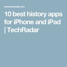 10 best history apps for iPhone and iPad | TechRadar