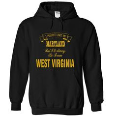 I Might Live In MARYLAND But I Always Be From WEST VIRGINIA T-Shirts, Hoodies. Get It Now ==>…