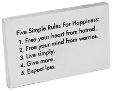 five simple rules for happiness: hard things to change. Wise + inspiring to look at daily though.