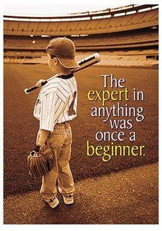 True. Everyone must start somewhere. Never quit.