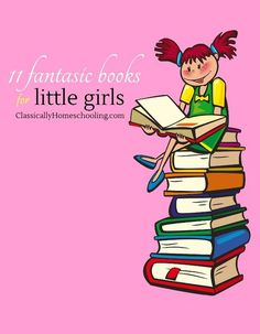 11 fantastic books your daughters will beg to hear again and again and again
