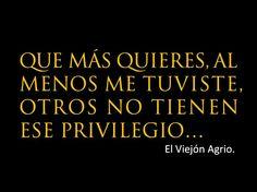 que mas quieres, al menos me tuviste otros no tienen ese privilegio. Quotes&pics español
