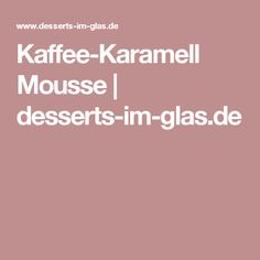 Kaffee-Karamell Mousse | desserts-im-glas.de