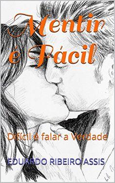 Mentir é Fácil: Difícil é falar a Verdade - eBooks na Amazon.com.br