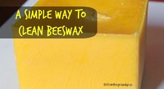 How to Clean Beeswax - lifefromthegroundup.us