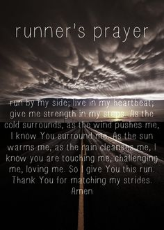 The runners prayer.... I'm not religious but this is beautiful! More