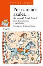 Por caminos azules  Jaime García Padrino (ed.) Lucía Solana Ilustrador: Luis De Horna García Editorial Anaya, Madrid, 2005 112 páginas  ISBN 978-84-207-9263-7 Precio 10,97 €